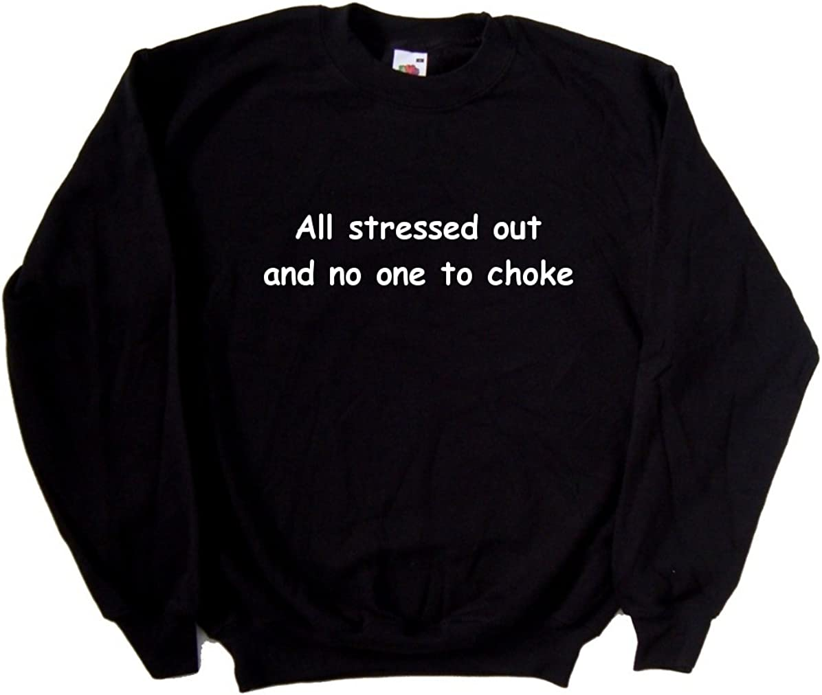All Stressed Out And No One To Choke Funny Black Sweatshirt