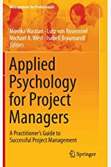 Applied Psychology for Project Managers: A Practitioner's Guide to Successful Project Management (Management for Professionals) Hardcover