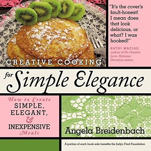 Creative Cooking for Simple Elegance: How to create simple, elegant, and inexpensive ()
