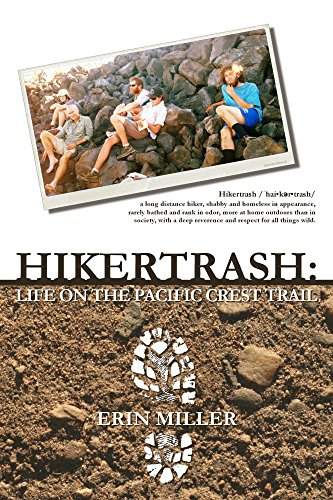 Hikertrash: Life on the Pacific Crest Trail – Erin Miller