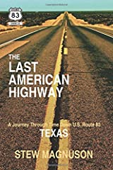 The Last American Highway: A Journey Through Time Down U.S. Route 83 in Texas (The Highway 83 Chronicles) (Volume 3) Paperback