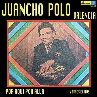 Por Aquí por Allá de Juancho Polo Valencia Y Su Conjunto en Amazon ...