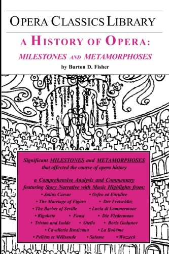 A History of Opera: Milestones and Metamorphoses (Opera Classics Library)