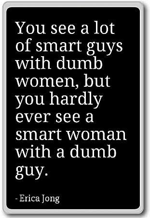 Ves un montón de Smart chicos con las mujeres estúpido, pero... - Erica Jong - citas imán para nevera: Amazon.es: Hogar