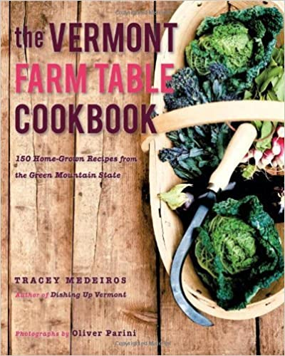 Book The Vermont Farm Table Cookbook: 150 Home Grown Recipes from the Green Mountain State (The Farm Table Cookbook) by Medeiros, Tracey (2013)