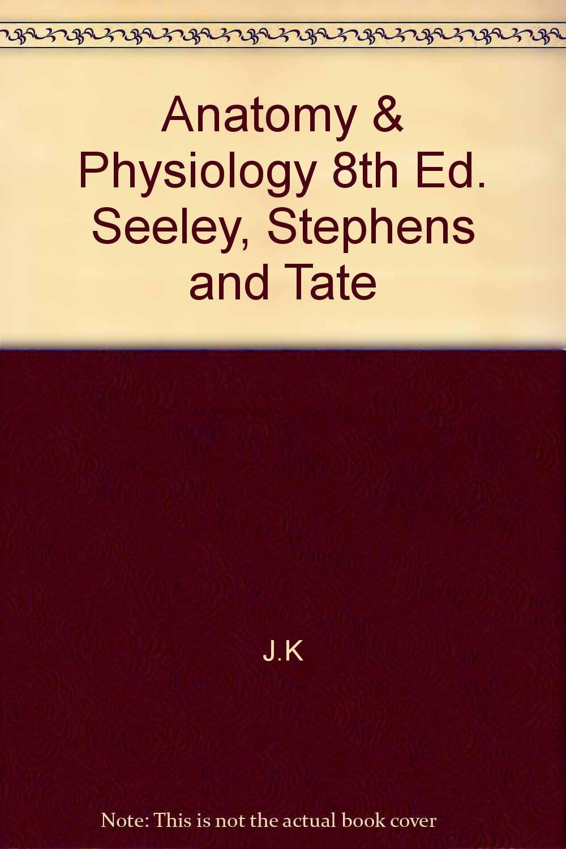 Amazon.com: Anatomy & Physiology 8th Ed. Seeley, Stephens and Tate ...
