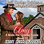 Amy: A Bride for Cowboy Lewis: Mail Order Brides for the Doyle Brothers, Book 3 | Jenny Creek Tanner