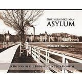 Northern Michigan Asylum: A History of the Traverse City State Hospital