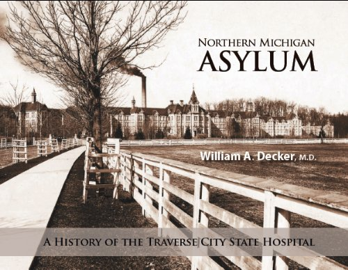 Northern Michigan Asylum: A History of the Traverse City State Hospital