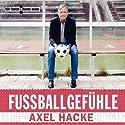 Fußballgefühle Hörbuch von Axel Hacke Gesprochen von: Axel Hacke
