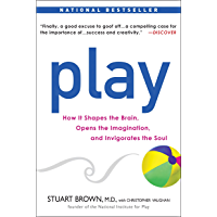 Play: How it Shapes the Brain, Opens the Imagination, and Invigorates the Soul (English Edition)