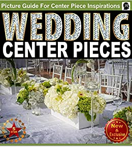 Wedding centerpieces an illustrated guide book for centerpiece wedding centerpieces an illustrated guide book for centerpiece inspirations ideas for brides and wedding junglespirit Image collections
