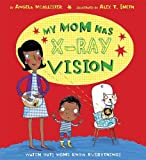 My Mom Has X-Ray Vision, Angela McAllister, 1589250974