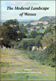 The Medieval Landscape of Wessex Oxbow Monograph 46