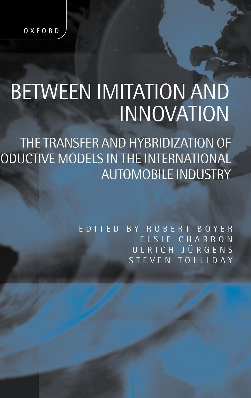Between Imitation and Innovation: The Transfer and Hybridization of Productive Models in the International Automobile Industry