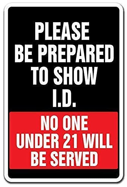 Be Prepared To Show I.D. No One Under 21 Served Alcohol ...