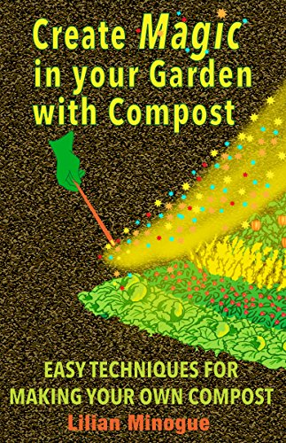 Garden Compost Pile - Create Magic In Your Garden With Compost: Easy Techniques For Making Your own Compost