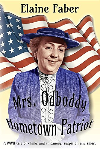 Mrs. Odboddy Hometown Patriot: A WWII tale of chicks and chicanery, suspicion and spies (Mrs. Odboddy Mysteries)