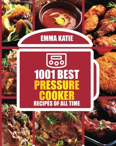 1001 Best Pressure Cooker Recipes of All Time: (Fast and Slow, Slow Cooking, Meals, Chicken, Crock Pot, Instant Pot, Electric Pressure Cooker, Vegan, Paleo, Breakfast, Lunch, Dinner, Healthy Recipes) (All Time Best Recipes compare prices)