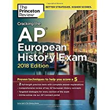 Cracking the AP European History Exam, 2018 Edition: Proven Techniques to Help You Score a 5