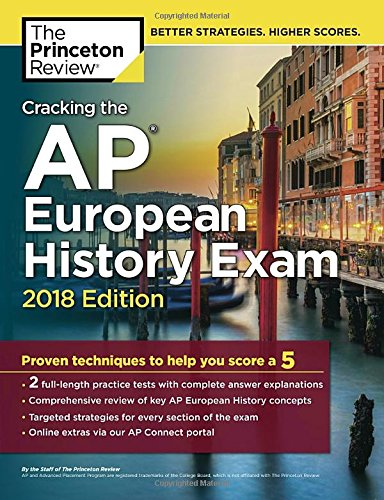 Cracking the AP European History Exam, 2018 Edition: Proven Techniques to Help You Score a 5 (College Test Preparation) cover
