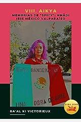 """VIII. Aikya. Memorias de """"Spicy""""; Hmädi Iris México Valparaíso : Activismo en el Arte por la Libertad y la Unidad (Derk nº 4) (Spanish Edition) Kindle Edition"""