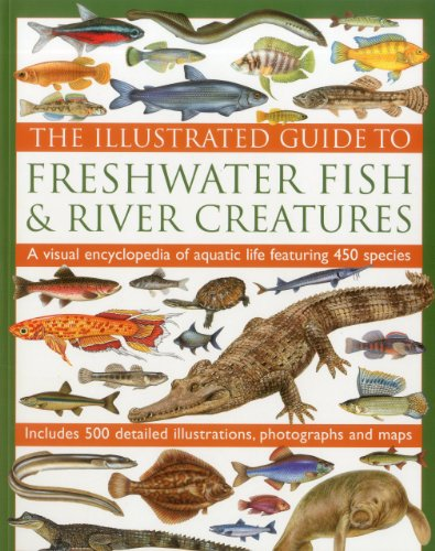 Freshwater Map - The Illustrated Guide to Freshwater Fish & River Creatures: A visual guide to aquatic life featuring more than 450 fabulous species accompanied by 500 ... photographs and distribution maps