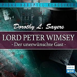 Der unerwünschte Gast (Lord Peter Wimsey - Kriminalhörspiel 2) Hörspiel