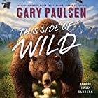 This Side of Wild: Mutts, Mares, and Laughing Dinosaurs Audiobook by Gary Paulsen Narrated by Fred Sanders