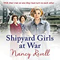Shipyard Girls at War: Shipyard Girls 2 Audiobook by Nancy Revell Narrated by Janine Birkett