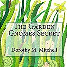 The Garden Gnomes Secret Audiobook by Dorothy M. Mitchell Narrated by Nicholas Gauci