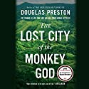 The Lost City of the Monkey God: A True Story Hörbuch von Douglas Preston Gesprochen von: Bill Mumy