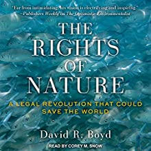 The Rights of Nature: A Legal Revolution That Could Save the World Audiobook by David R. Boyd Narrated by Corey M. Snow