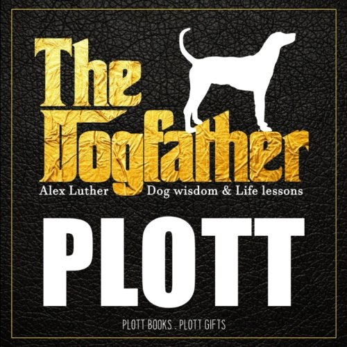 (Dogfather: Plott Wisdom & Life Lessons: Plott Hound gifts)