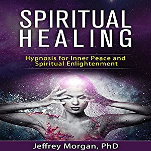 Spiritual Healing: Hypnosis for Inner Peace and Spiritual Enlightenment Speech