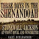 Three Days in the Shenandoah: Stonewall Jackson at Front Royal and Winchester Audiobook by Gary Ecelbarger Narrated by Jason Mitchell