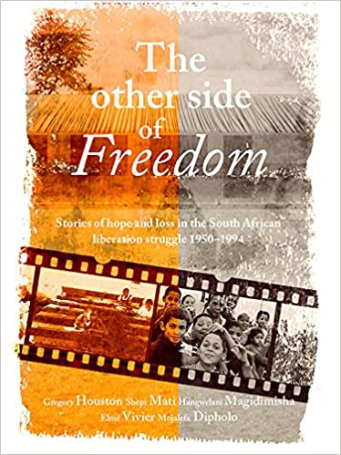 The Other Side of Freedom: Stories of Hope and Loss in the South African Liberation Struggle, 1950-1994