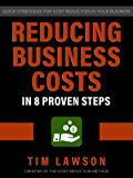Reducing Business Costs in 8 Proven Steps: Quick Strategies for Cost Reduction in Your Business (English Edition)