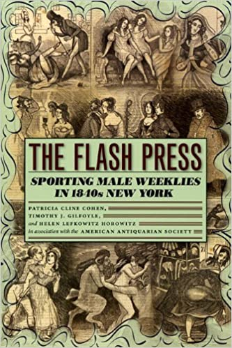 The Flash Press: Sporting Male Weeklies in 1840s New York Historical Studies of Urban America: Amazon.es: Patricia Cline Cohen, Timothy J. Gilfoyle, ...