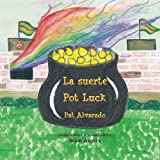 La suerte * Pot Luck: C??mo lleg?? el pote de oro al final del arco iris * How the pot of gold got to the end of the rainbow (Spanish Edition) by Alvarado Pat (2008-07-21) Paperback