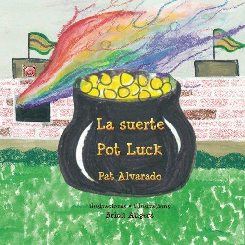 La Suerte   Pot Luck  C  Mo Lleg   El Pote De Oro Al Final Del Arco Iris   How The Pot Of Gold Got To The End Of The Rainbow  Spanish Edition  By Alvarado Pat  2008 07 21  Paperback