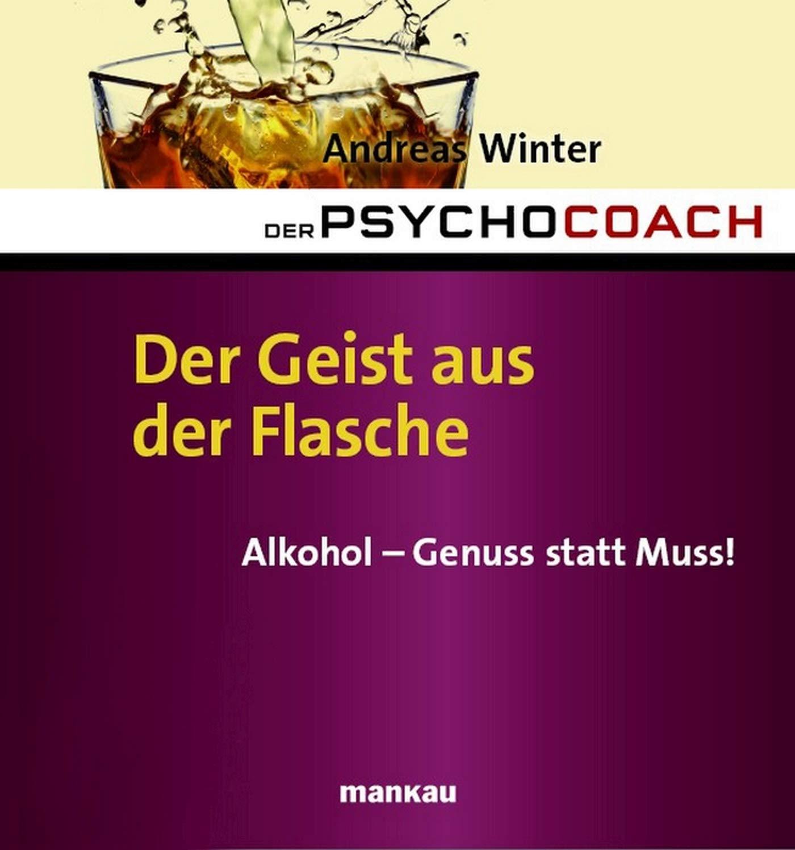 Der Psychocoach 5  Der Geist Aus Der Flasche  Alkohol   Genuss Statt Muss
