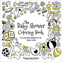 Amazon Com The Baby Shower Coloring Book An Unwinding Experience For Moms To Be 9781548824952 Issa Chacon Gabriela Books