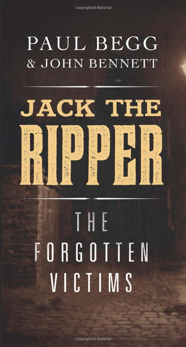 Jack the Ripper: The Forgotten Victims: Paul Begg, John Bennett ...