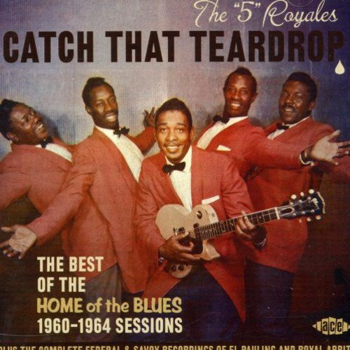 """CD : The """"5"""" Royales - Catch That Teardrop: The Best Of The Home Of The Blues 1960-1964 Sessions (United Kingdom - Import)"""