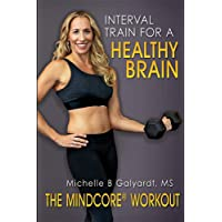 The Mindcore(r) Workout: Interval Train for a Healthy Brain