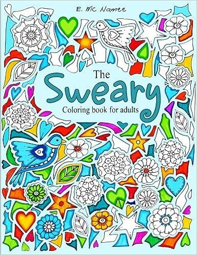 Amazon The Sweary Coloring Book For Adults 50 Filthy Swears 9781530288526 Edwina Mc Namee Books