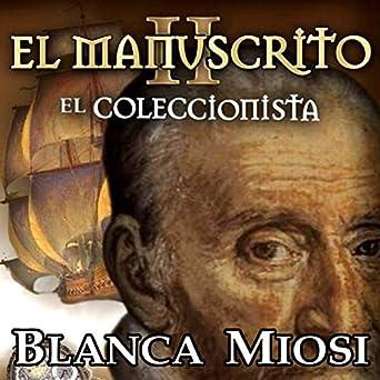 Amazon.com: El manuscrito II: el coleccionista [The Manuscript II: The Collector] (Audible Audio Edition): Blanca Miosi, Hector Almenara, Audible Studios: ...