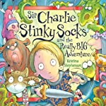 Sir Charlie Stinky Socks and the Really Big Adventure | Kristina Stephenson