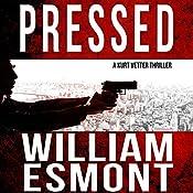Pressed: An International Spy Thriller: Reluctant Hero, Book 2 | William Esmont